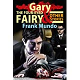 Gary, the Four-Eyed Fairy and Other Stories (English Edition)di Frank Mundo