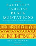 img - for Bartlett's Familiar Black Quotations: 5,000 Years of Literature, Lyrics, Poems, Passages, Phrases, and Proverbs from Voices Around the World by unknow (2013) Hardcover book / textbook / text book