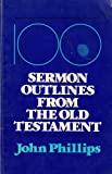 John Phillips One Hundred Sermon Outlines from the Old Testament