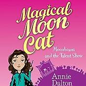 Magical Moon Cat: Moonbeans and the Talent Show | Annie Dalton