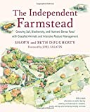 img - for The Independent Farmstead: Growing Soil, Biodiversity, and Nutrient-Dense Food with Grassfed Animals and Intensive Pasture Management book / textbook / text book