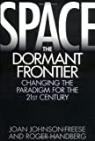 img - for Space, the Dormant Frontier: Changing the Paradigm for the 21st Century book / textbook / text book