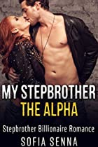 Taboo: Step Romance: My Stepbrother The Billionaire Alpha (steamy Stepbrother Taboo Romance Short Stories) (billionaire Taboo Menage Romance Short Stories Book 1)
