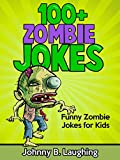 100+ Zombie Jokes for Kids: Funny Zombie Jokes and other Halloween Jokes, Humor, Comedy, and Puns (Funny Halloween Joke Books for Kids and Children)