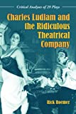 img - for Charles Ludlam and the Ridiculous Theatrical Company: Critical Analyses of 29 Plays book / textbook / text book