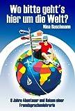 Wo bitte geht's hier um die Welt? 8 Jahre Abenteuer und Reisen einer Fremdsprachenlehrerin