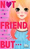 NOT FRIEND,BUT… (マーガレットベストセレクション) (マーガレットコミックス)