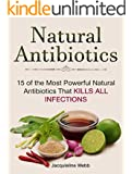 Natural Antibiotics: 15 of the Most Powerful Natural Antibiotics That Kills All Infections (Natural Antibiotics, Natural Antibiotics books, Natural Antibiotics homemade)