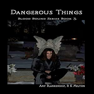 Dangerous Things: Blood Bound, Book 3 | [Amy Blankenship, R. K. Melton]