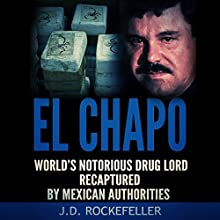 El Chapo: World's Notorious Drug Lord Recaptured by Mexican Authorities Audiobook by J.D. Rockefeller Narrated by Ron Allan Fouts
