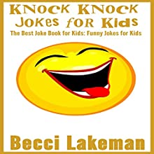 Knock Knock Jokes for Kids: The Best Joke Book for Kids: Funny Jokes for Kids Audiobook by Becci Lakeman Narrated by tim titus
