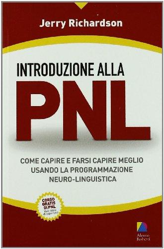 Introduzione alla PNL Come capire e farsi capire meglio usando la Programmazione Neuro Linguistica PDF