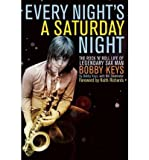 img - for [(Every Night is a Saturday Night: The Rock 'n' Roll Life of Legendary Sax Man Bobby Keys )] [Author: Bobby Keys] [Feb-2012] book / textbook / text book