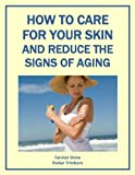 How to Care for Your Skin and Reduce the Signs of Aging (Health Matters)