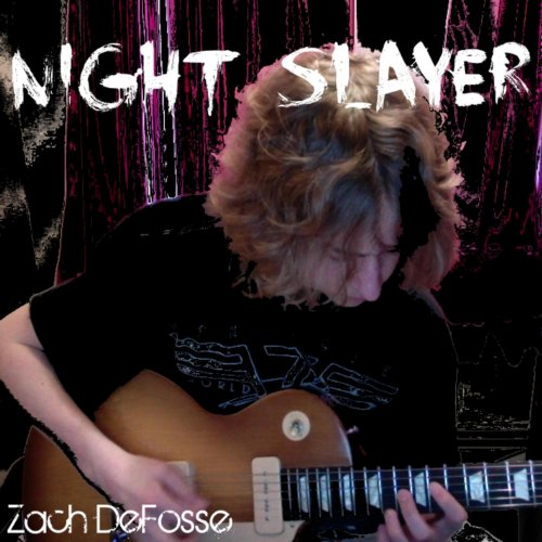 Zach Defosse - Night Slayer