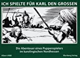 Image de Ich spielte für Karl den Grossen: Die Abenteuer eines Puppenspielers im karolingischen No