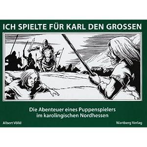 Ich spielte für Karl den Grossen: Die Abenteuer eines Puppenspielers im karolingischen No