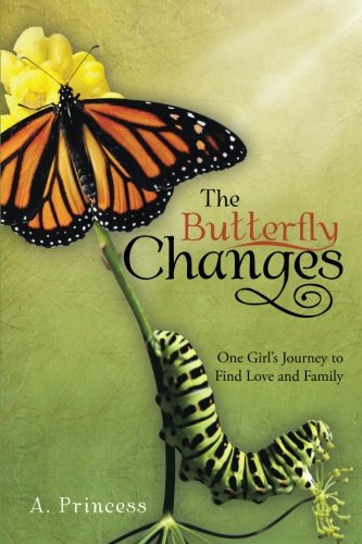 The Butterfly Changes: One Girl'S Journey To Find Love And Family