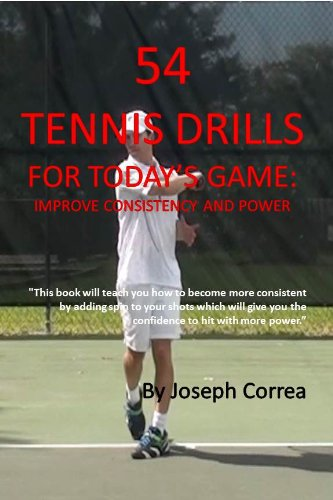 Joseph Correa (Certified Professional Tennis Coach) - 54 Tennis Drills for Today's Game: Improve Consistency and Power (English Edition)