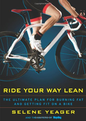 Ride Your Way Lean: The Ultimate Plan for Burning Fat and Getting Fit on a Bike