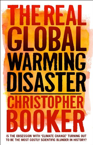 "The Real Global Warming Disaster: Is the Obsession with ""Climate Change"" Turning Out to Be the Most Costly Scientific Blunder in History?: Christopher Booker: 9781441110527: Amazon.com: Books"