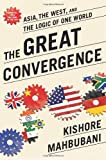 The Great Convergence: Asia, the West, and the Logic of One World