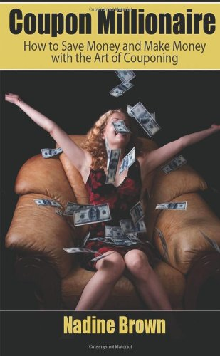 Coupon Millionaire: How to Save Money and Make Money with the Art of Couponing (Volume 1)