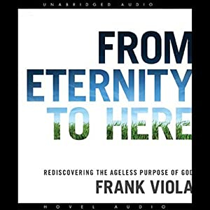 From Eternity to Here: Rediscovering the Ageless Purpose of God | [Frank Viola]