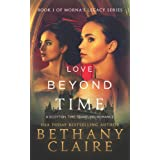Love Beyond Time (A Scottish Time Travel Romance): Book 1 (Morna's Legacy Series) ~ Bethany Claire