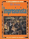 img - for El arte impresionista: En los tiempos de Renoir (El Arte Alrededor del Mundo series) book / textbook / text book