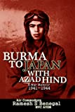 BURMA TO JAPAN WITH AZAD HIND: A War Memoir 1941-1944