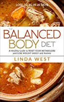The Balanced Body Diet: A Whole Guide To Get A Fast Metabolism And Lose Weight Easily And Forever