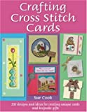 img - for Crafting Cross Stitch Cards: 200 Designs and Ideas for Creating Unique Cards and Keepsake Gifts book / textbook / text book