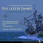 Die letzte Fahrt der Lucky You: Der Lebensweg des Jeffry Walt Balton | Michael Zilz