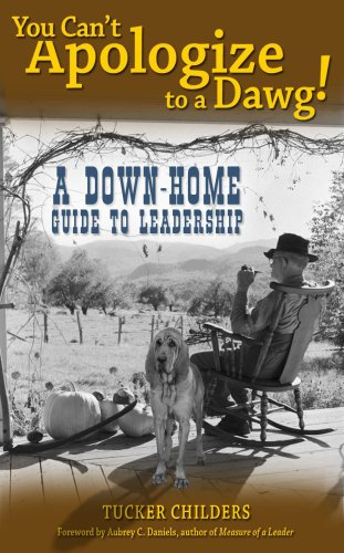 You Can't Apologize to a Dawg: A Down-Home Guide to Leadership, Tucker Childers