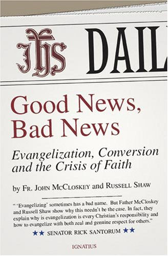 Good News, Bad News: Evangelization, Conversion and the Crisis of Faith, C. John McCloskey III, Russell Shaw