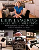 Libby Langdons Small Space Solutions: Secrets for Making Any Room Look Elegant and Feel Spacious on Any Budget
