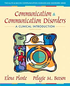 Communication and Communication Disorders: A Clinical Introduction (4th Edition) (Allyn & Bacon Communication Sciences and Disorders)