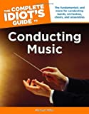 The Complete Idiot's Guide to Conducting Music (Complete Idiot's Guides (Lifestyle Paperback))