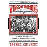 Wings Of Morning: The Story Of The Last American Bomber Shot Down Over Germany In World War II [Paperback]