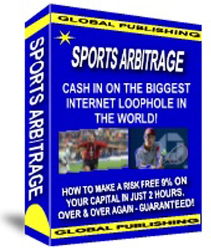 Best eBook on How To Make Money On The Internet - Sports Arbitrage: Cash In On The Biggest Internet Loophole In The World!