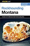 img - for Rockhounding Montana: A Guide To 91 Of Montana's Best Rockhounding Sites (Rockhounding Series) book / textbook / text book