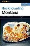 Rockhounding Montana: A Guide To 91 O...