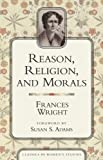 Reason, Religion, and Morals (Classics in Women's Studies)