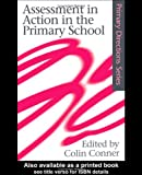 Assessment in Action in the Primary School (Primary Directions Series)