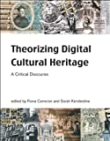 Theorizing Digital Cultural Heritage: A Critical Discourse (Media in Transition)
