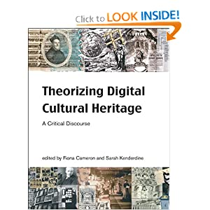 Theorizing Digital Cultural Heritage: A Critical Discourse (Media in Transition) Fiona Cameron and Sarah Kenderdine