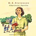 Charlotte Fairlie (       UNABRIDGED) by D. E. Stevenson Narrated by Hilary Neville