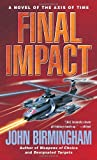 Final Impact (The Axis of Time) (034545717X) by Birmingham, John