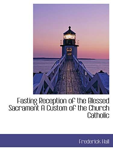 Fasting Reception of the Blessed Sacrament A Custom of the Catholic Church
